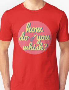 how do you whisk? T-Shirt