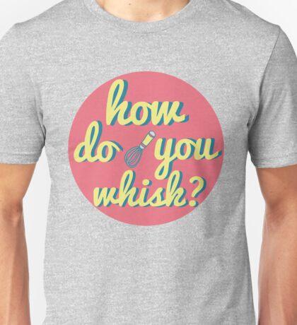 how do you whisk? Unisex T-Shirt