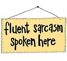 Fluent Sarcasm Spoken Here Photographic Print
