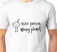 Nice Person, Wrong Planet Unisex T-Shirt