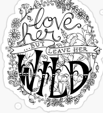 Love Her But Leave Her Wild Handlettering Sticker
