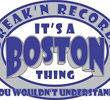 It's A Boston Thing - You Wouldn't Understand! by MontanaJack