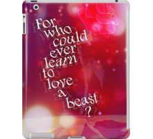 who could ever learn to love a beast? iPad Case/Skin