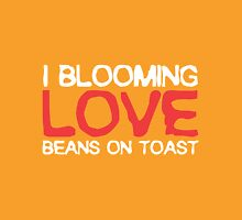 I blooming LOVE beans on toast Unisex T-Shirt