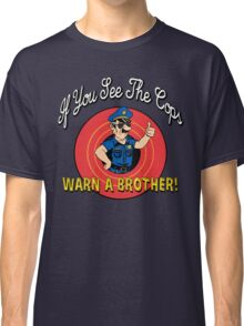 If You See The Cops Warn A Brother Classic T-Shirt
