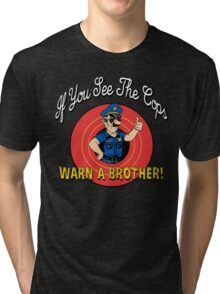 If You See The Cops Warn A Brother Tri-blend T-Shirt