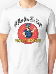 If You See The Cops Warn A Brother T-Shirt
