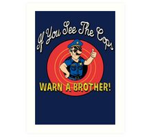If You See The Cops Warn A Brother Art Print