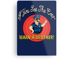 If You See The Cops Warn A Brother Metal Print
