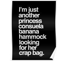 I'm Just Another Princess Consuela Banana Hammock Looking For Her Crap Bag Poster