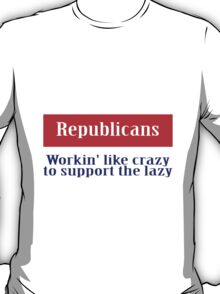 Workin' like crazy to support the lazy T-Shirt