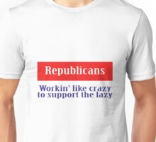 Workin' like crazy to support the lazy Unisex T-Shirt
