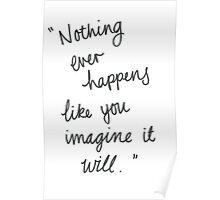 Nothing ever happens like you imagine it will Poster