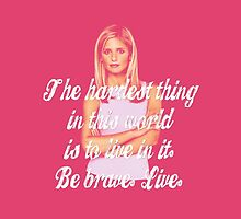 Be Brave. Live., Buffy by yourfriendelle