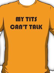 MY TITS CAN'T TALK T-Shirt