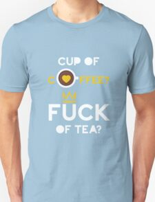 Cup of tea fuck of coffee Unisex T-Shirt