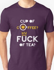 Cup of tea fuck of coffee T-Shirt