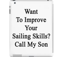 Want To Improve Your Sailing Skills? Call My Son  iPad Case/Skin