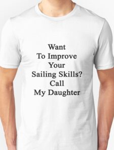 Want To Improve Your Sailing Skills? Call My Daughter  Unisex T-Shirt