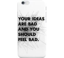 Your Ideas Are Bad iPhone Case/Skin