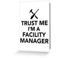Trust me I'm a Facility Manager Greeting Card