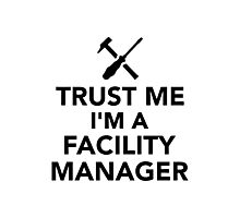 Trust me I'm a Facility Manager Photographic Print