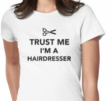 Trust me I'm a Hairdresser Womens Fitted T-Shirt