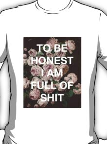 To Be Honest, I Am Full of Shit | Roses T-Shirt