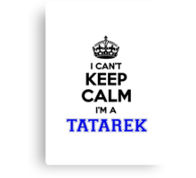 I cant keep calm Im a TATAREK Canvas Print