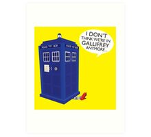 I Don't Think We're in Gallifrey Anymore... Art Print