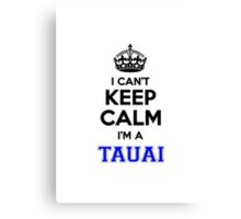 I cant keep calm Im a TAUAI Canvas Print