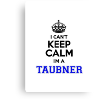 I cant keep calm Im a TAUBNER Canvas Print