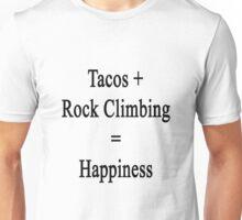 Tacos + Rock Climbing = Happiness  Unisex T-Shirt