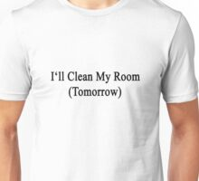 I'll Clean My Room (Tomorrow)  Unisex T-Shirt