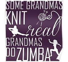 Some Grandmas Knit Real Grandmas Do Zumba Poster