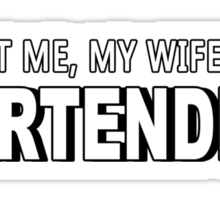 Trust Me, My Wife Is A Bartender - Funny Tshirts Sticker