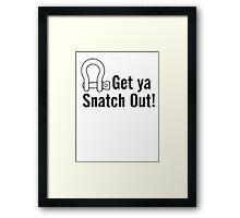 Get Ya Snatch Out! Framed Print