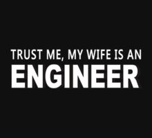 Trust Me, My Wife Is A Engineer - Funny Tshirts by custom111