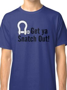 Get Ya Snatch Out! Classic T-Shirt