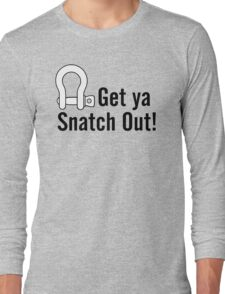 Get Ya Snatch Out! Long Sleeve T-Shirt