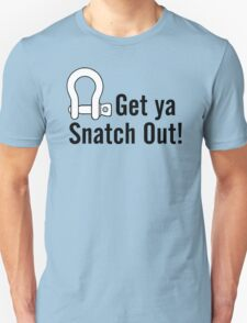 Get Ya Snatch Out! Unisex T-Shirt