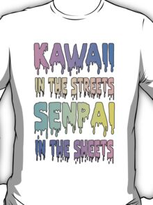 Kawaii In The Streets, Senpai In The Sheets T-Shirt