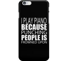 I Piano Because Punching People Is Frowned Upon - Custom Tshirts iPhone Case/Skin