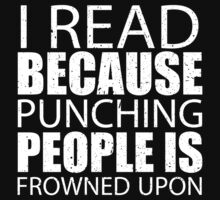 I Read Because Punching People Is Frowned Upon - Custom Tshirts by custom222