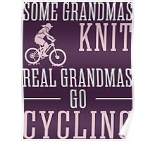 Some Grandmas Knit Real Grandmas Go Cycling Poster