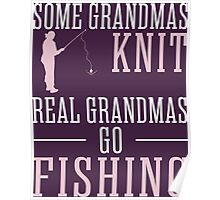 Some Grandmas Knit Real Grandmas Go Fishing Poster