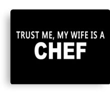 Trust Me, My Wife Is A Chef - TShirts & Hoodies Canvas Print