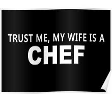 Trust Me, My Wife Is A Chef - TShirts & Hoodies Poster