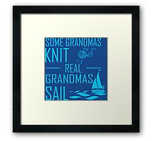 Some Grandmas Knit Real Grandmas Sail Framed Print