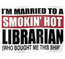 I'm Married To A Smokin Hot Librarian Who Bought Me This Shirt - TShirts & Hoodies Poster